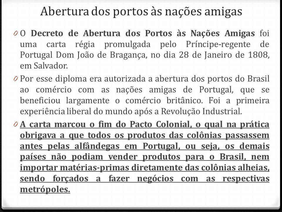 Abertura dos portos às nações amigas 0 O Decreto de Abertura dos Portos às Nações Amigas foi uma carta régia promulgada pelo Príncipe-regente de Portu