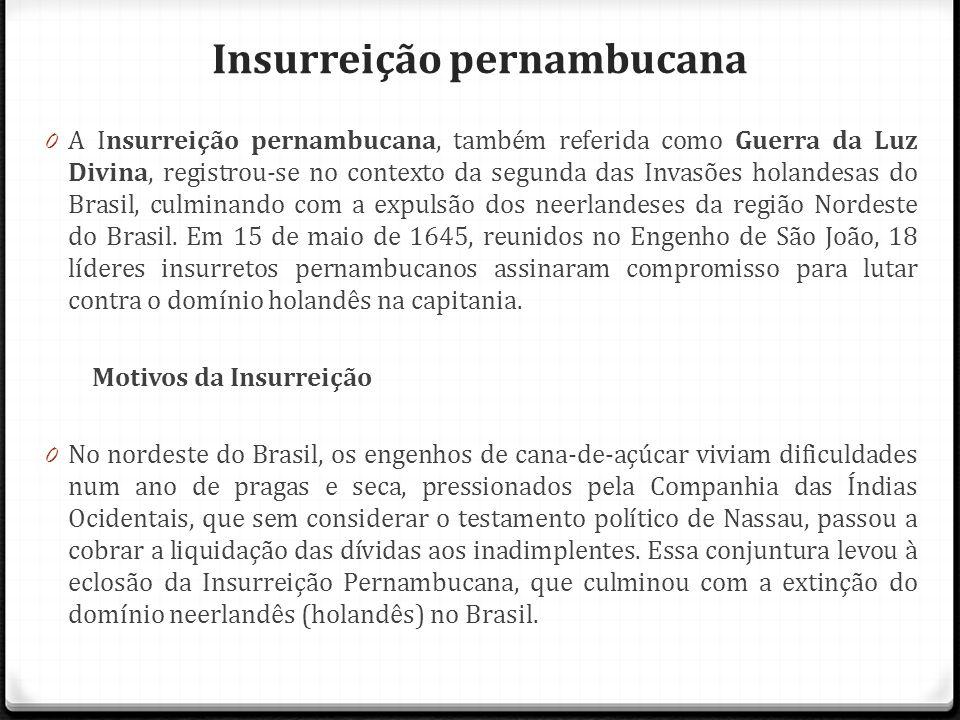 Insurreição pernambucana 0 A Insurreição pernambucana, também referida como Guerra da Luz Divina, registrou-se no contexto da segunda das Invasões hol