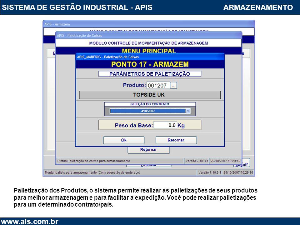 SISTEMA DE GESTÃO INDUSTRIAL - APIS www.ais.com.br ARMAZENAMENTO Palletização dos Produtos, o sistema permite realizar as palletizações de seus produt
