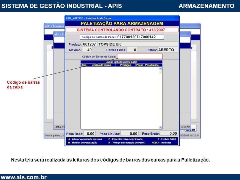 SISTEMA DE GESTÃO INDUSTRIAL - APIS www.ais.com.br ARMAZENAMENTO Nesta tela será realizada as leituras dos códigos de barras das caixas para a Palleti