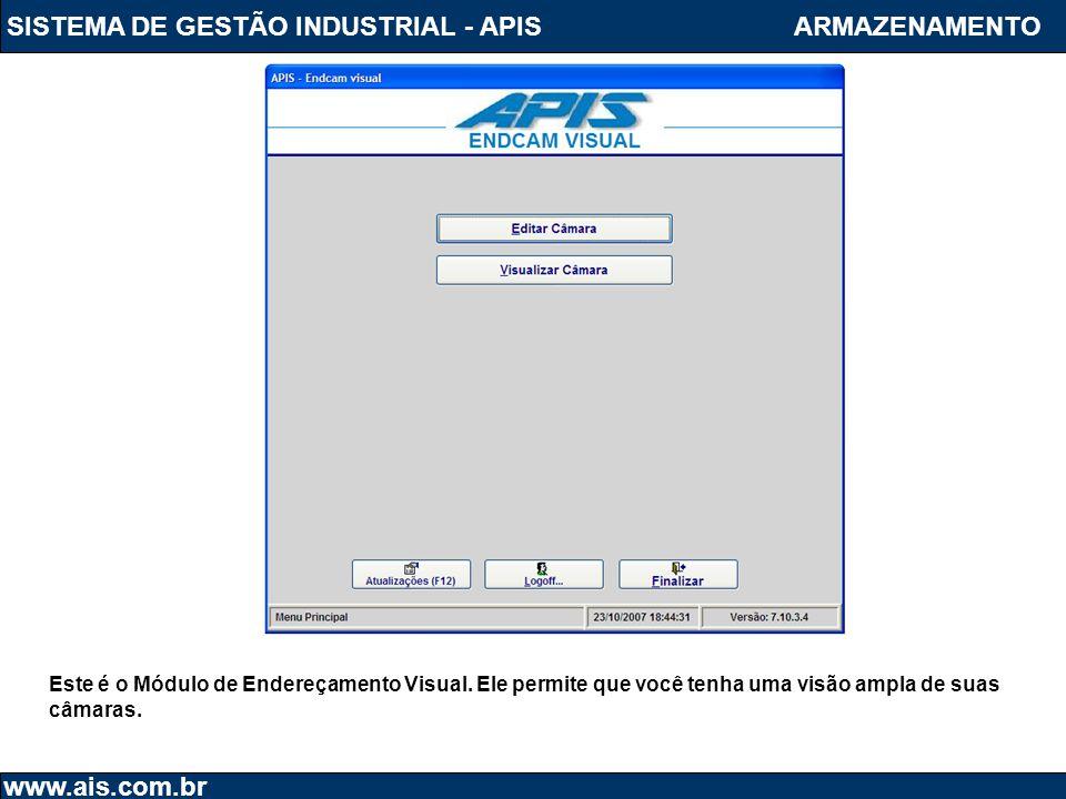 SISTEMA DE GESTÃO INDUSTRIAL - APIS www.ais.com.br ARMAZENAMENTO Este é o Módulo de Endereçamento Visual. Ele permite que você tenha uma visão ampla d