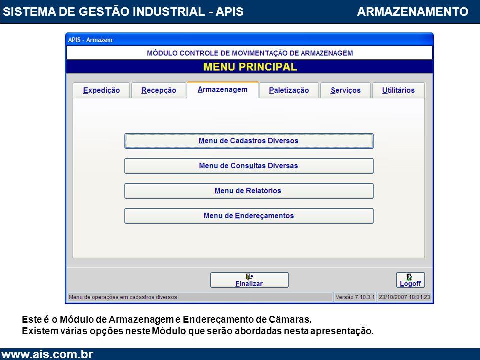 SISTEMA DE GESTÃO INDUSTRIAL - APIS www.ais.com.br ARMAZENAMENTO Este é o Módulo de Armazenagem e Endereçamento de Câmaras. Existem várias opções nest