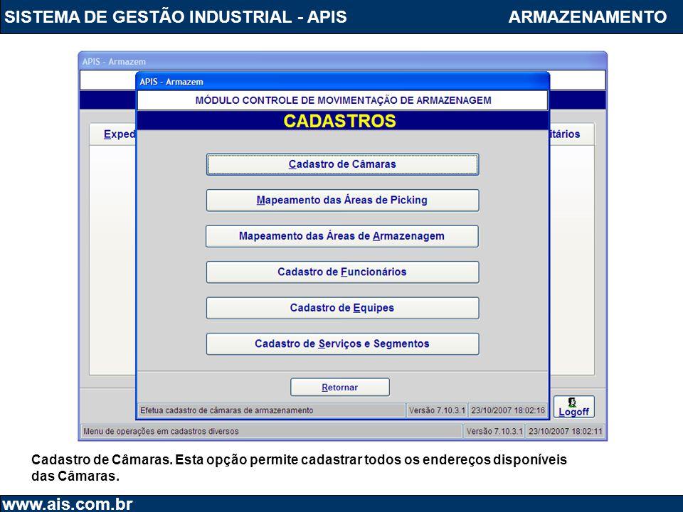 SISTEMA DE GESTÃO INDUSTRIAL - APIS www.ais.com.br ARMAZENAMENTO Cadastro de Câmaras. Esta opção permite cadastrar todos os endereços disponíveis das