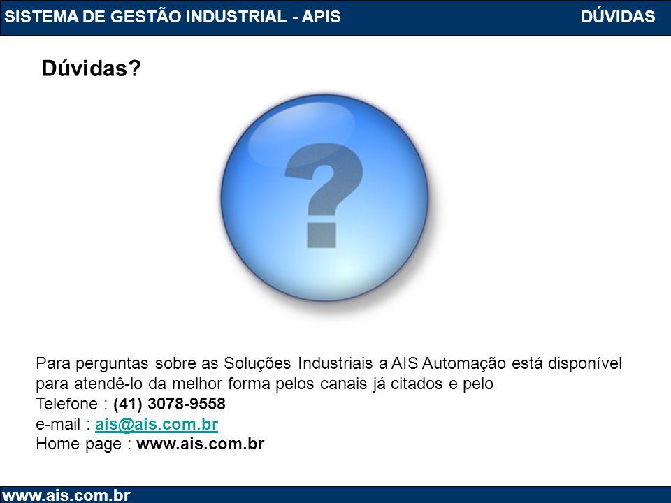 SISTEMA DE GESTÃO INDUSTRIAL - APIS www.ais.com.br Para perguntas sobre as Soluções Industriais a AIS Automação está disponível para atendê-lo da melh