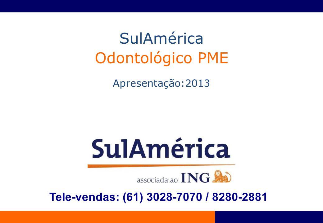 SulAmérica Odontológico PME Apresentação:2013 Tele-vendas: (61) 3028-7070 / 8280-2881
