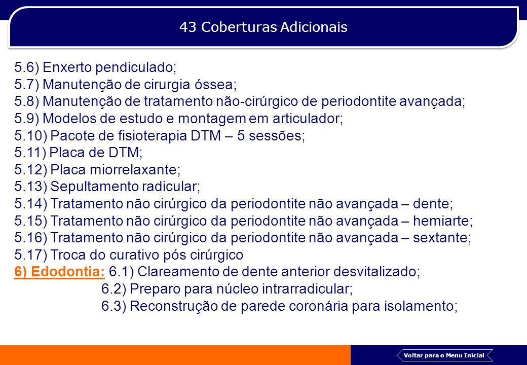 43 Coberturas Adicionais 5.6) Enxerto pendiculado; 5.7) Manutenção de cirurgia óssea; 5.8) Manutenção de tratamento não-cirúrgico de periodontite avan