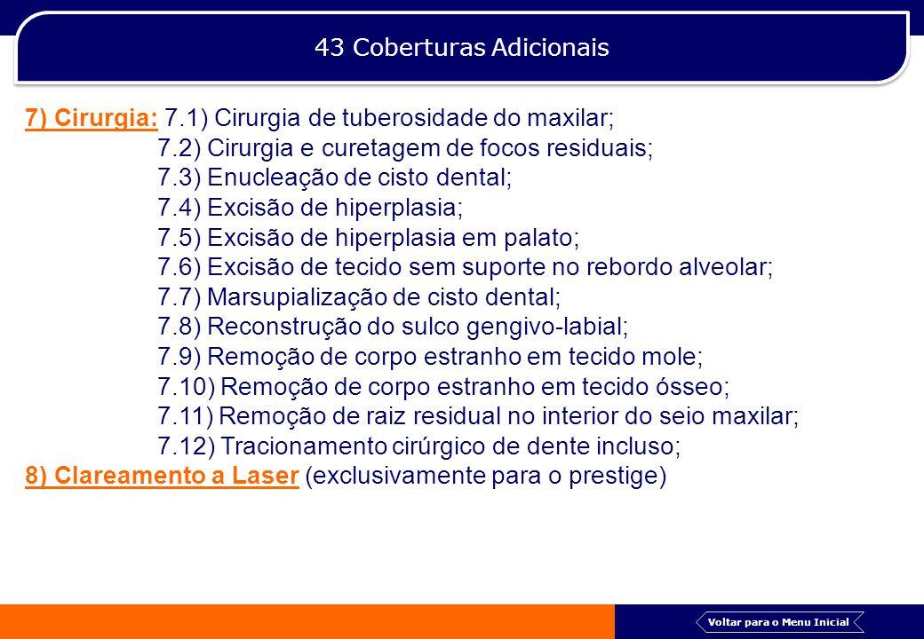43 Coberturas Adicionais 7) Cirurgia: 7.1) Cirurgia de tuberosidade do maxilar; 7.2) Cirurgia e curetagem de focos residuais; 7.3) Enucleação de cisto