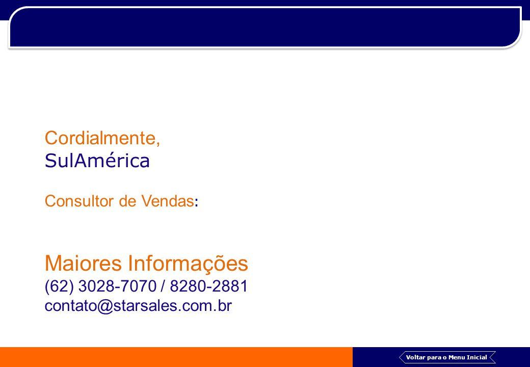 Voltar para o Menu Inicial Cordialmente, SulAmérica Consultor de Vendas : Maiores Informações (62) 3028-7070 / 8280-2881 contato@starsales.com.br