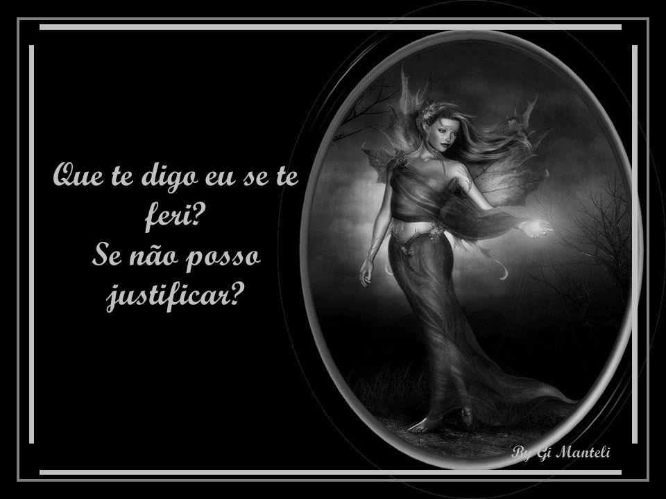 By Gi Manteli Que te digo eu se te feri? Se não posso justificar?