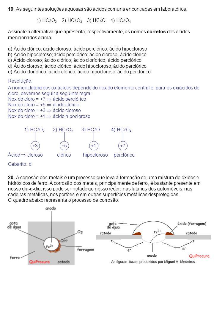 19. As seguintes soluções aquosas são ácidos comuns encontradas em laboratórios: 1) HC  O 2 2) HC  O 3 3) HC  O 4) HC  O 4 Assinale a alternativa