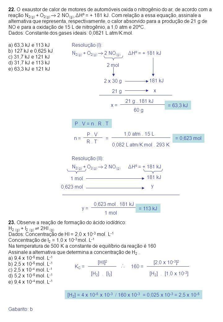 22. O exaustor de calor de motores de automóveis oxida o nitrogênio do ar, de acordo com a reação N 2(g) + O 2(g)  2 NO (g), ΔHº = + 181 kJ. Com rela