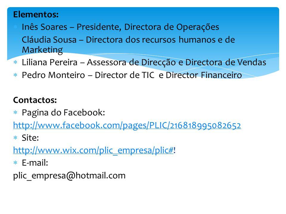 Elementos:  Inês Soares – Presidente, Directora de Operações  Cláudia Sousa – Directora dos recursos humanos e de Marketing  Liliana Pereira – Assessora de Direcção e Directora de Vendas  Pedro Monteiro – Director de TIC e Director Financeiro Contactos:  Pagina do Facebook: http://www.facebook.com/pages/PLIC/216818995082652  Site: http://www.wix.com/plic_empresa/plic#http://www.wix.com/plic_empresa/plic#.