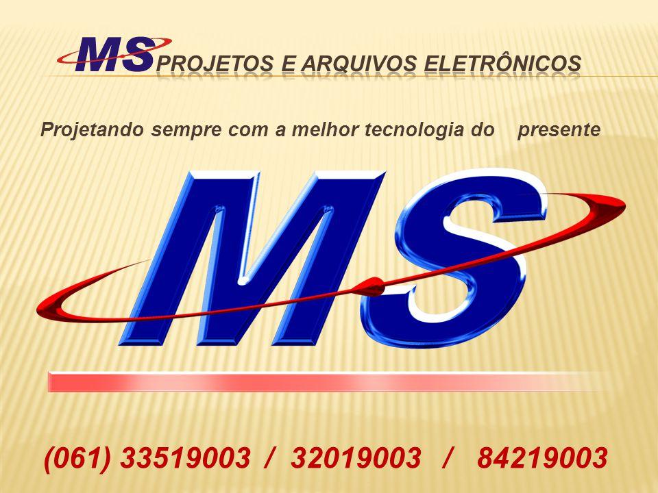 Projetando sempre com a melhor tecnologia do presente (061) 33519003 / 32019003 / 84219003
