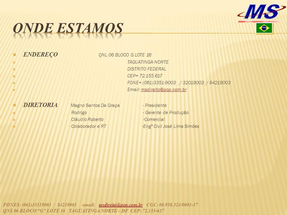  ENDEREÇO QNL 06 BLOCO G LOTE 16  TAGUATINGA-NORTE  DISTRITO FEDERAL  CEP= 72.155.617  FONE= (061)3351-9003 / 32019003 / 84219003  Email: msdire