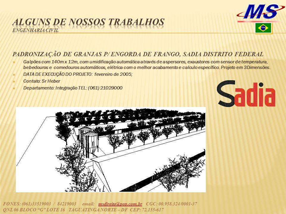 PADRONIZAÇÃO DE GRANJAS P/ ENGORDA DE FRANGO, SADIA DISTRITO FEDERAL  Galpões com 140m x 12m, com umidificação automática através de aspersores, exau