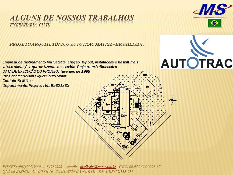 PROJETO ARQUITETÔNICO AUTOTRAC MATRIZ– BRASÍLIA DF. FONES: (061)33519003 / 84219003 email: msdireito@pop.com.br CGC: 00.958.324/0001-37msdireito@pop.c