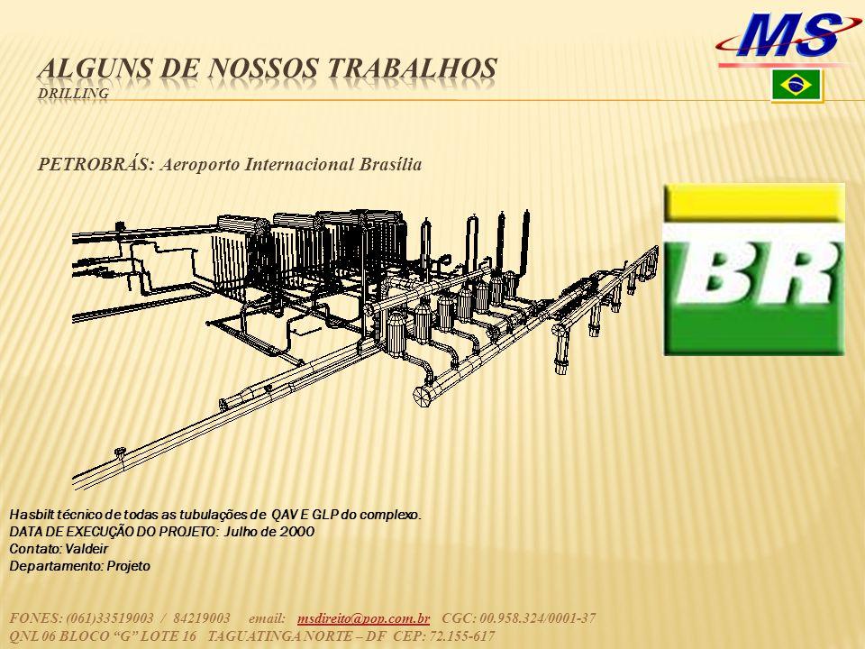 PETROBRÁS: Aeroporto Internacional Brasília Hasbilt técnico de todas as tubulações de QAV E GLP do complexo. DATA DE EXECUÇÃO DO PROJETO: Julho de 200