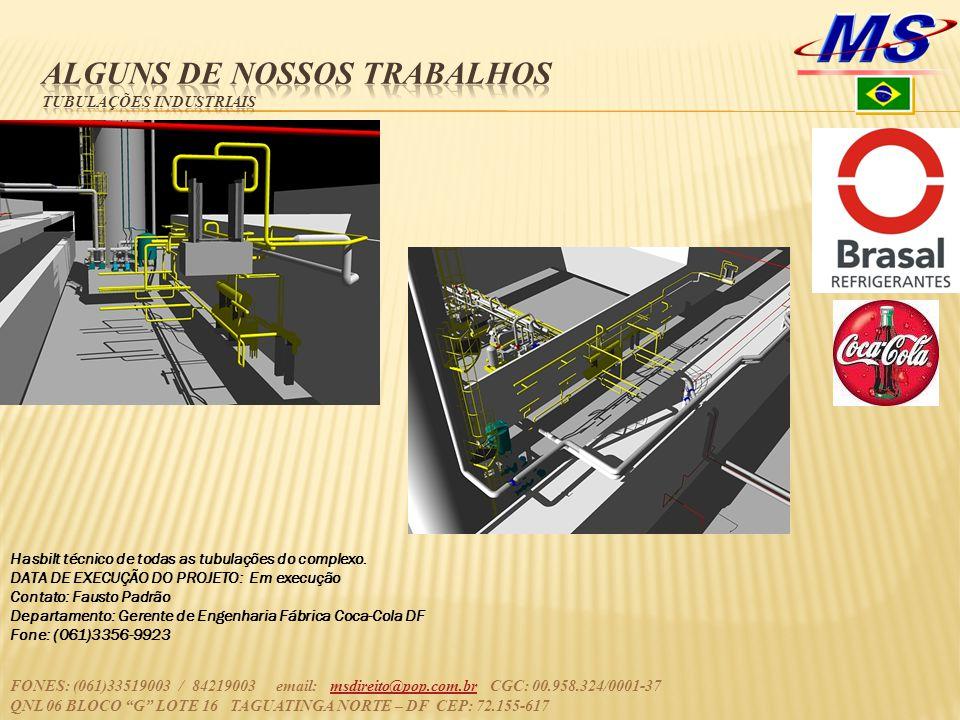FONES: (061)33519003 / 84219003 email: msdireito@pop.com.br CGC: 00.958.324/0001-37msdireito@pop.com.br QNL 06 BLOCO G LOTE 16 TAGUATINGA NORTE – DF CEP: 72.155-617 Hasbilt técnico de todas as tubulações do complexo.