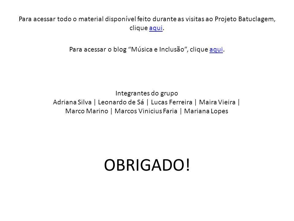 """Para acessar todo o material disponível feito durante as visitas ao Projeto Batuclagem, clique aqui.aqui Para acessar o blog """"Música e Inclusão"""", cliq"""