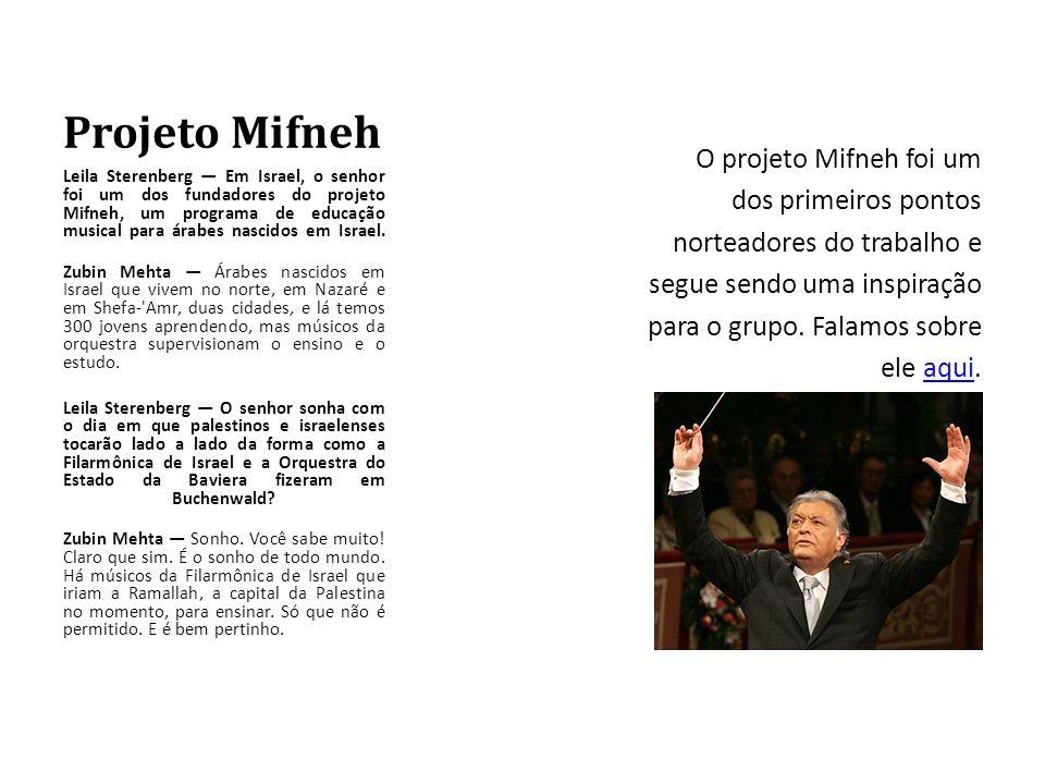 Projeto Mifneh Leila Sterenberg — Em Israel, o senhor foi um dos fundadores do projeto Mifneh, um programa de educação musical para árabes nascidos em