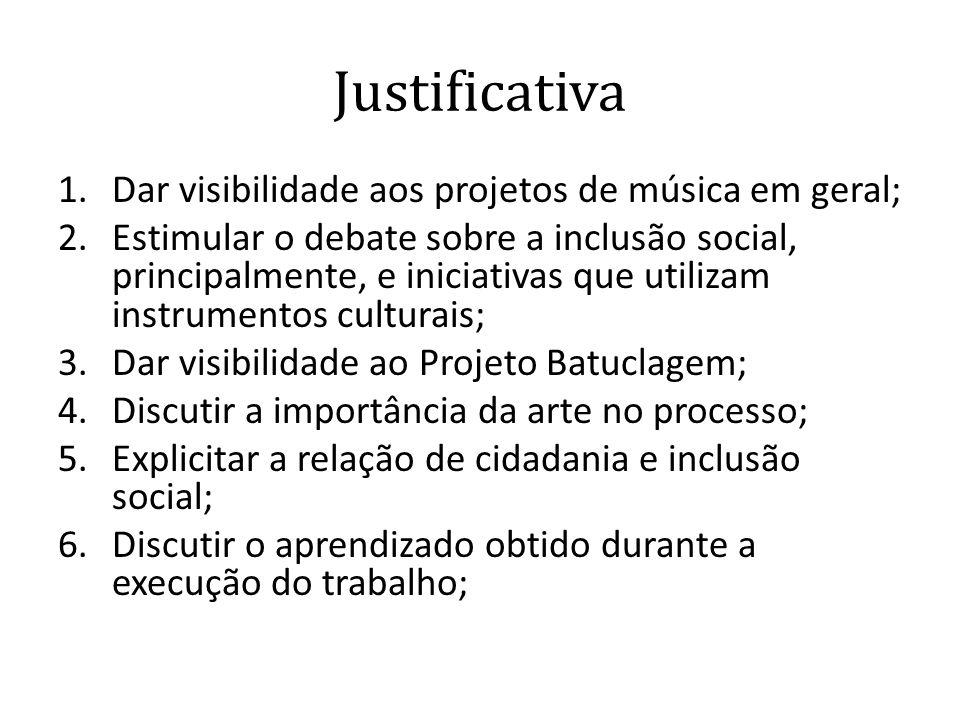 Justificativa 1.Dar visibilidade aos projetos de música em geral; 2.Estimular o debate sobre a inclusão social, principalmente, e iniciativas que util
