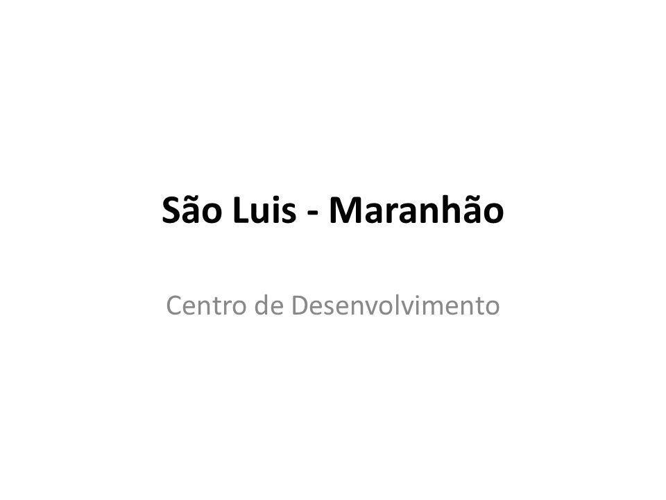 São Luis - Maranhão Centro de Desenvolvimento