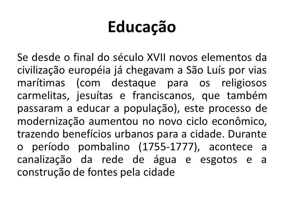 Educação Se desde o final do século XVII novos elementos da civilização européia já chegavam a São Luís por vias marítimas (com destaque para os relig
