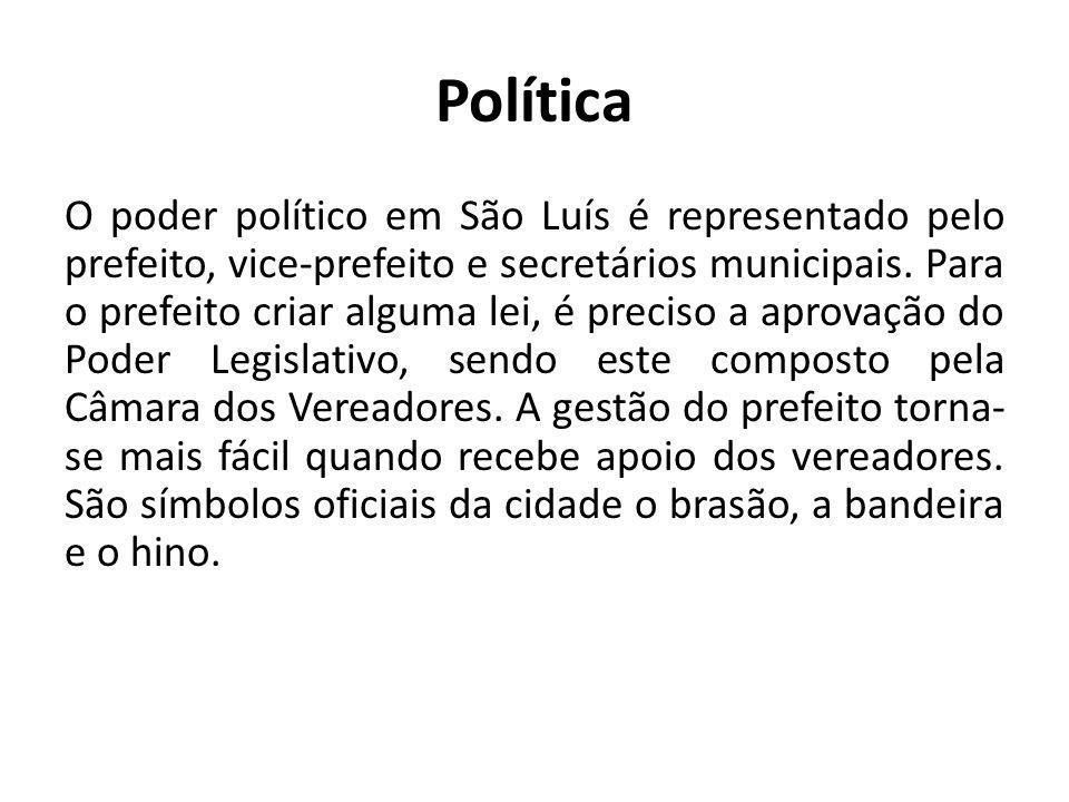 Política O poder político em São Luís é representado pelo prefeito, vice-prefeito e secretários municipais. Para o prefeito criar alguma lei, é precis