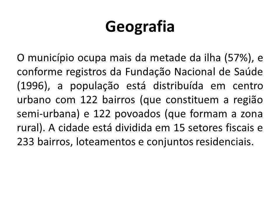 Geografia O município ocupa mais da metade da ilha (57%), e conforme registros da Fundação Nacional de Saúde (1996), a população está distribuída em c