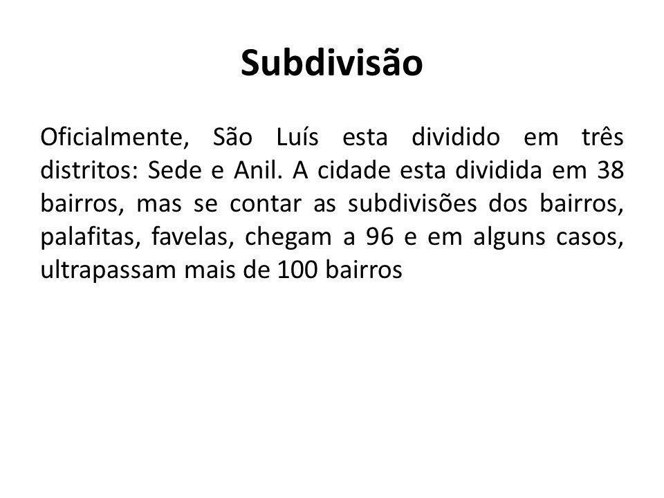 Subdivisão Oficialmente, São Luís esta dividido em três distritos: Sede e Anil. A cidade esta dividida em 38 bairros, mas se contar as subdivisões dos