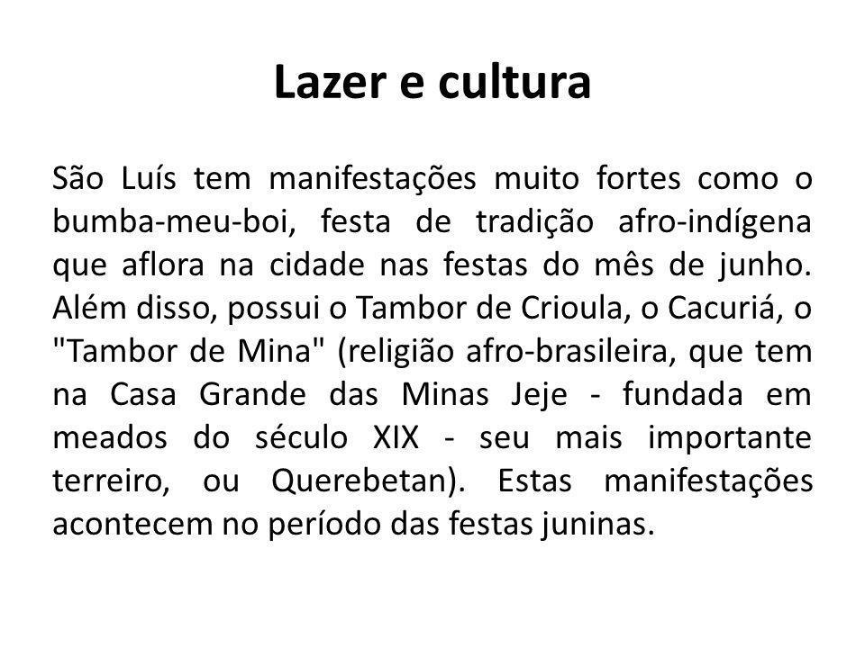 Lazer e cultura São Luís tem manifestações muito fortes como o bumba-meu-boi, festa de tradição afro-indígena que aflora na cidade nas festas do mês d
