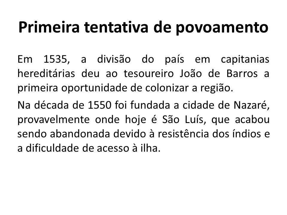 Primeira tentativa de povoamento Em 1535, a divisão do país em capitanias hereditárias deu ao tesoureiro João de Barros a primeira oportunidade de col