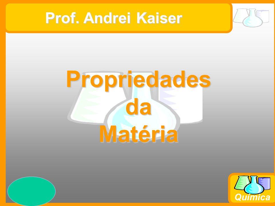 Prof. Busato Química Prof. Andrei Kaiser PropriedadesdaMatéria