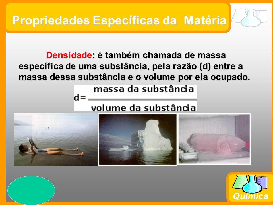 Prof. Busato Química Propriedades Específicas da Matéria Densidade: é também chamada de massa específica de uma substância, pela razão (d) entre a mas