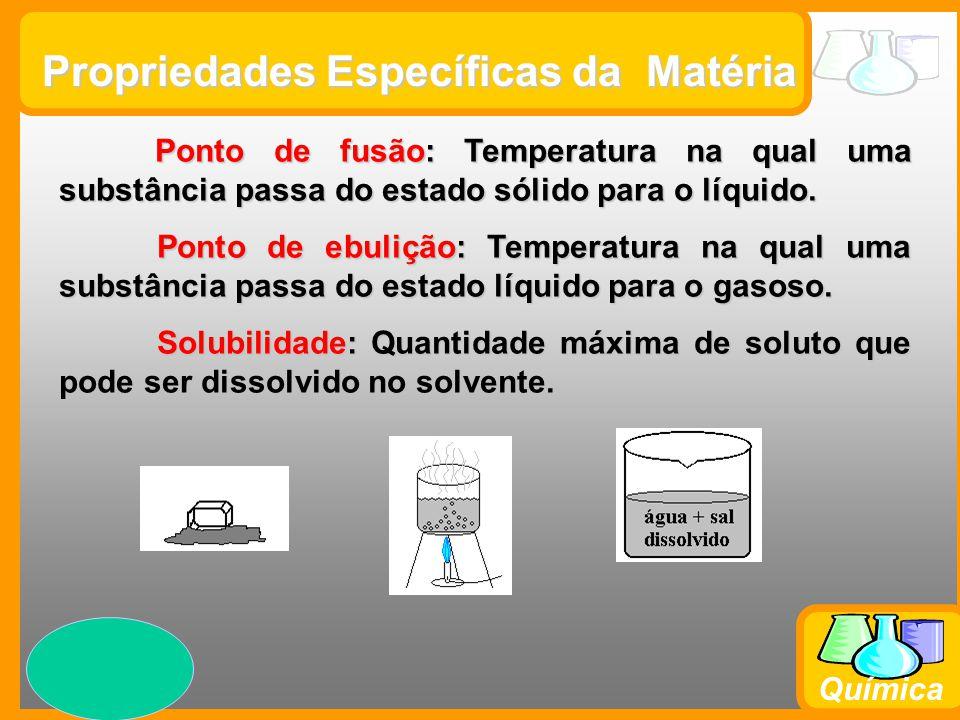 Prof. Busato Química Propriedades Específicas da Matéria Ponto de fusão: Temperatura na qual uma substância passa do estado sólido para o líquido. Pon