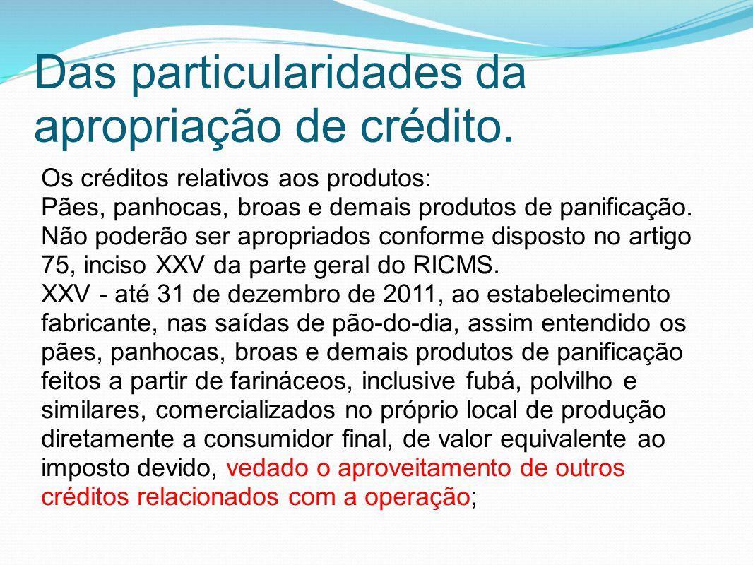 Das particularidades da apropriação de crédito. Os créditos relativos aos produtos: Pães, panhocas, broas e demais produtos de panificação. Não poderã