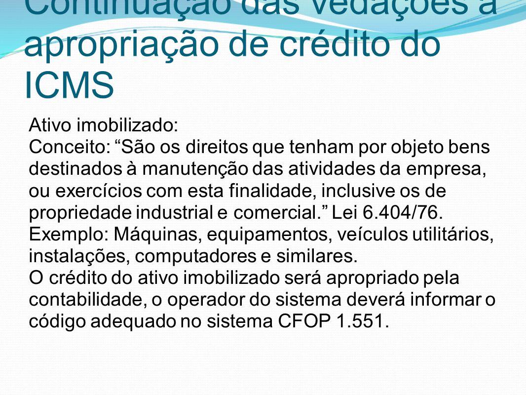 """Continuação das vedações à apropriação de crédito do ICMS Ativo imobilizado: Conceito: """"São os direitos que tenham por objeto bens destinados à manute"""