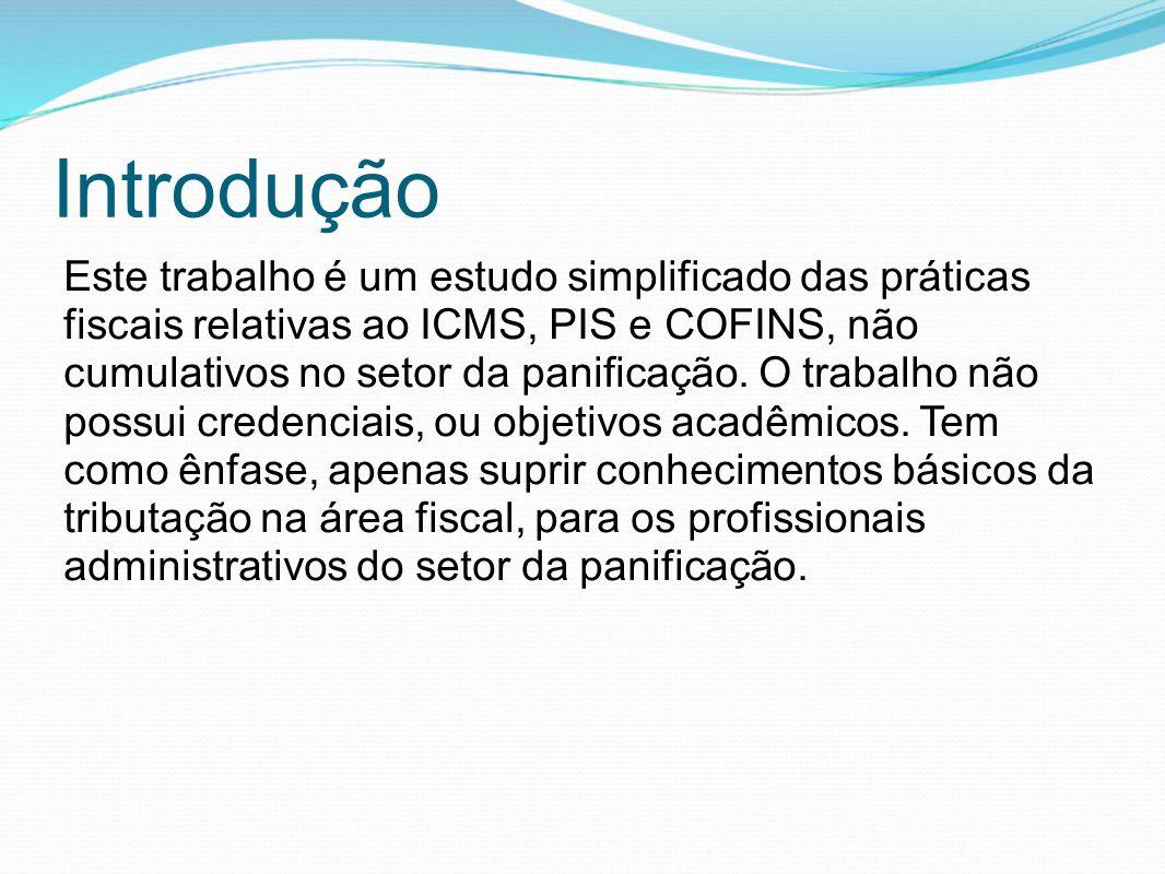 Introdução Este trabalho é um estudo simplificado das práticas fiscais relativas ao ICMS, PIS e COFINS, não cumulativos no setor da panificação. O tra