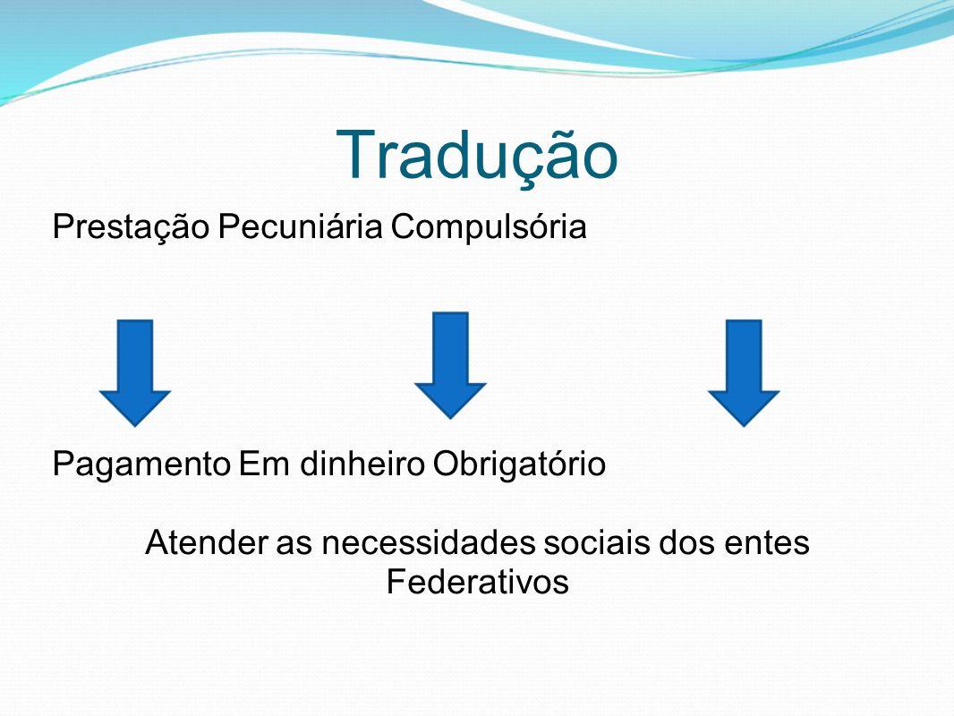 Tradução Prestação Pecuniária Compulsória Pagamento Em dinheiro Obrigatório Atender as necessidades sociais dos entes Federativos