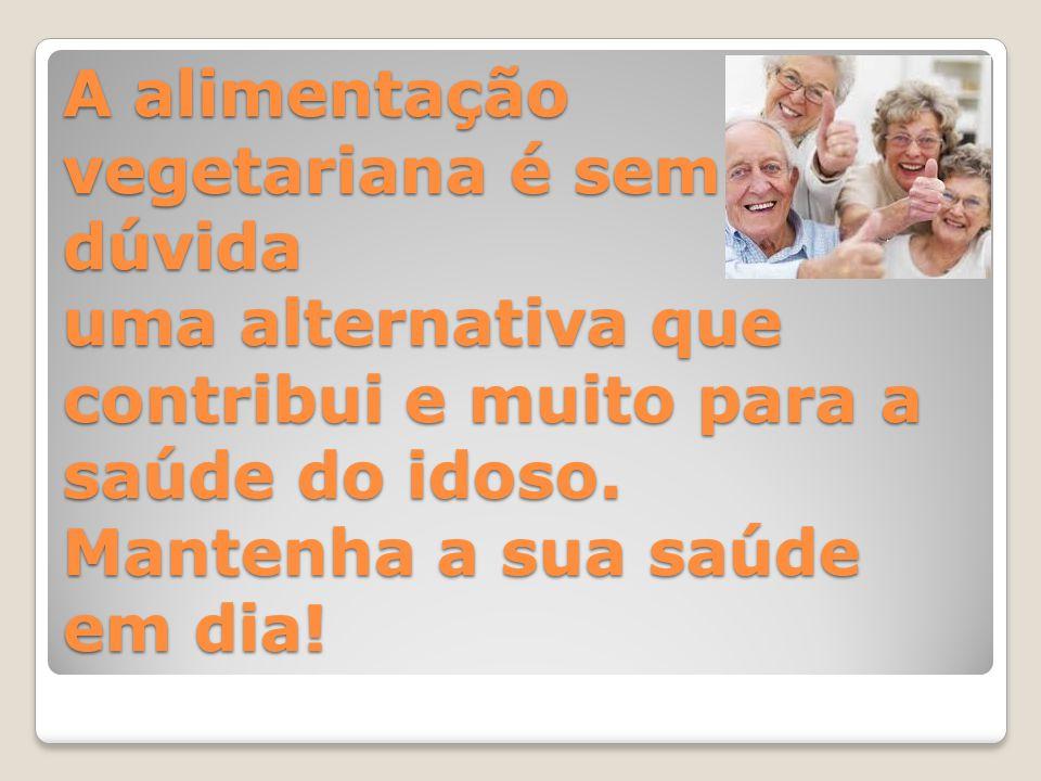 A alimentação vegetariana é sem dúvida uma alternativa que contribui e muito para a saúde do idoso.