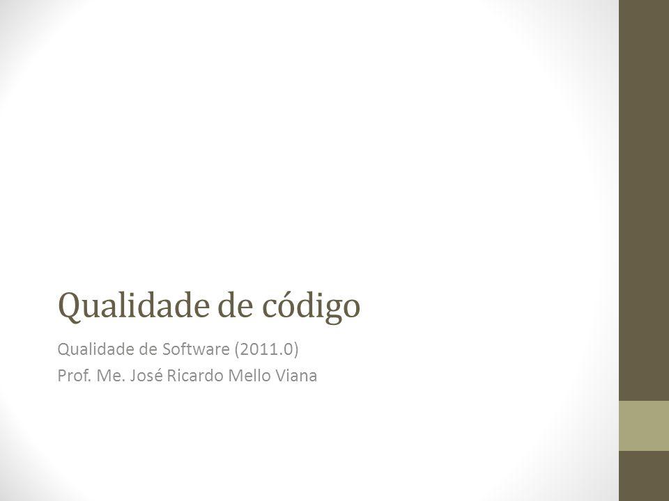 Qualidade de código Qualidade de Software (2011.0) Prof. Me. José Ricardo Mello Viana