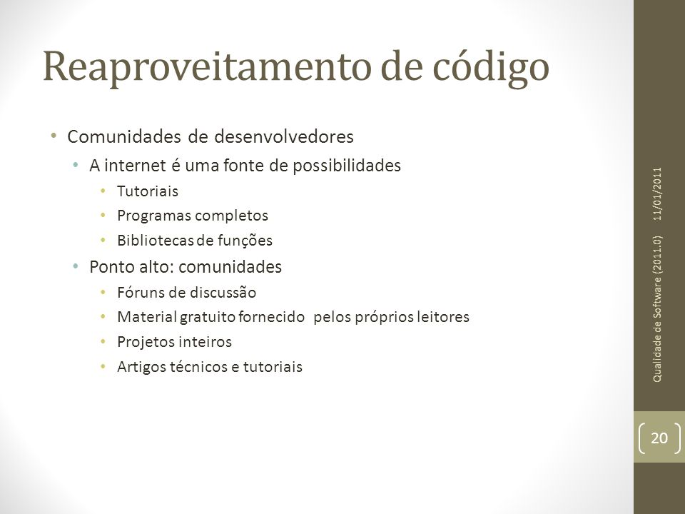 Reaproveitamento de código • Comunidades de desenvolvedores • A internet é uma fonte de possibilidades • Tutoriais • Programas completos • Bibliotecas