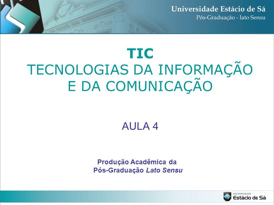 TIC TECNOLOGIAS DA INFORMAÇÃO E DA COMUNICAÇÃO AULA 4 Produção Acadêmica da Pós-Graduação Lato Sensu