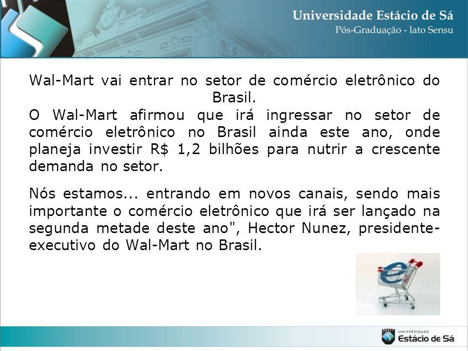 Wal-Mart vai entrar no setor de comércio eletrônico do Brasil. O Wal-Mart afirmou que irá ingressar no setor de comércio eletrônico no Brasil ainda es