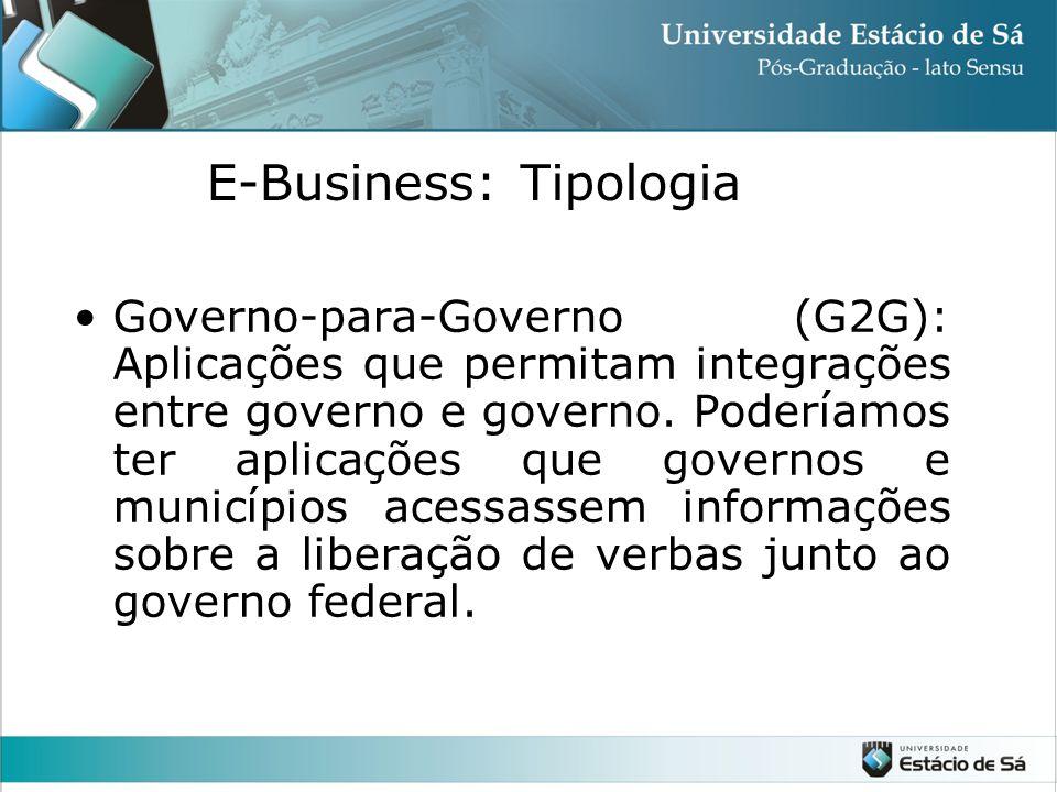 •Governo-para-Governo (G2G): Aplicações que permitam integrações entre governo e governo. Poderíamos ter aplicações que governos e municípios acessass