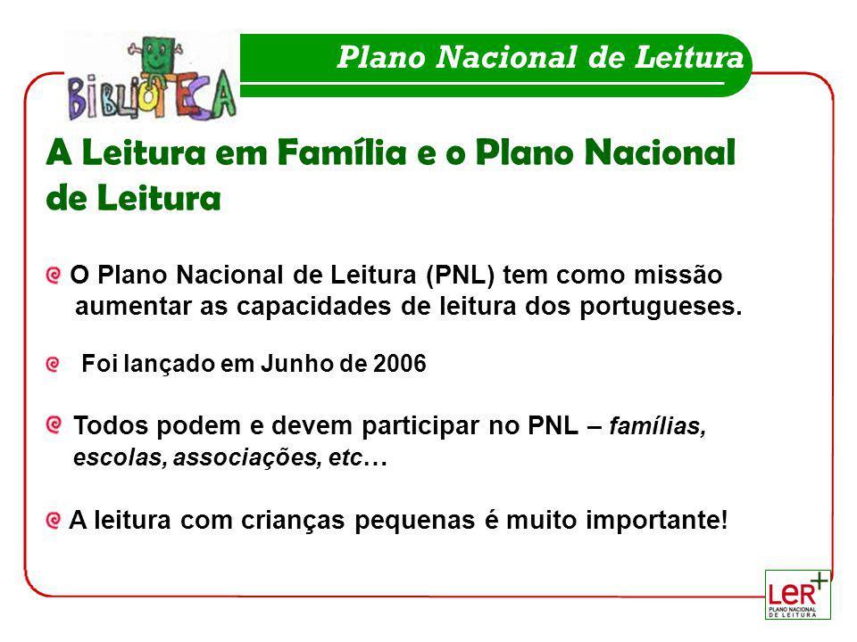 A Leitura em Família e o Plano Nacional de Leitura O Plano Nacional de Leitura (PNL) tem como missão aumentar as capacidades de leitura dos portuguese