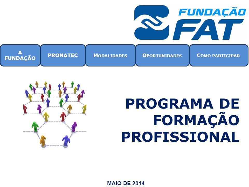 PROGRAMA DE FORMAÇÃO PROFISSIONAL MAIO DE 2014 A FUNDAÇÃO PRONATECM ODALIDADES O PORTUNIDADES C OMO PARTICIPAR