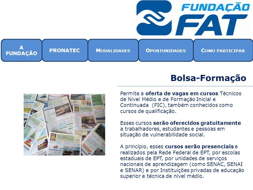 Bolsa-Formação Permite a oferta de vagas em cursos Técnicos de Nível Médio e de Formação Inicial e Continuada (FIC), também conhecidos como cursos de