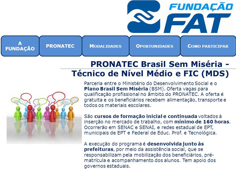 PRONATEC Brasil Sem Miséria - Técnico de Nível Médio e FIC (MDS) Parceria entre o Ministério do Desenvolvimento Social e o Plano Brasil Sem Miséria (B