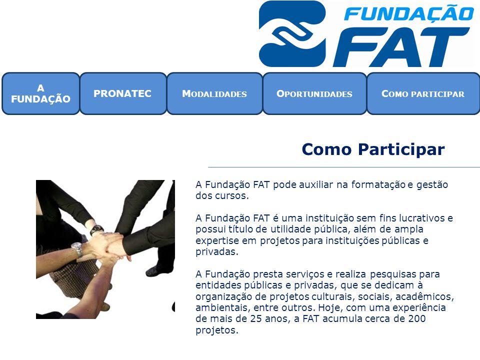 Como Participar A Fundação FAT pode auxiliar na formatação e gestão dos cursos. A Fundação FAT é uma instituição sem fins lucrativos e possui título d